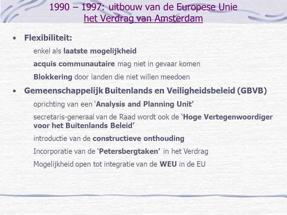 1990 – 1997: uitbouw van de Europese Unie het Verdrag van Amsterdam Flexibiliteit: enkel als laatste mogelijkheid acquis communautaire mag niet in gev