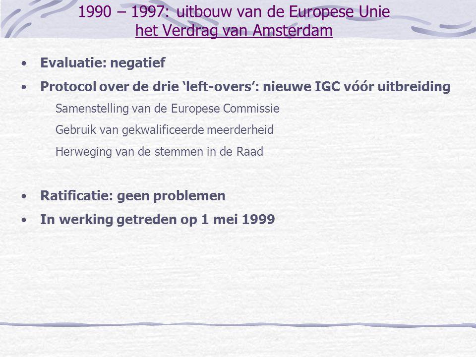 1990 – 1997: uitbouw van de Europese Unie het Verdrag van Amsterdam Evaluatie: negatief Protocol over de drie 'left-overs': nieuwe IGC vóór uitbreidin