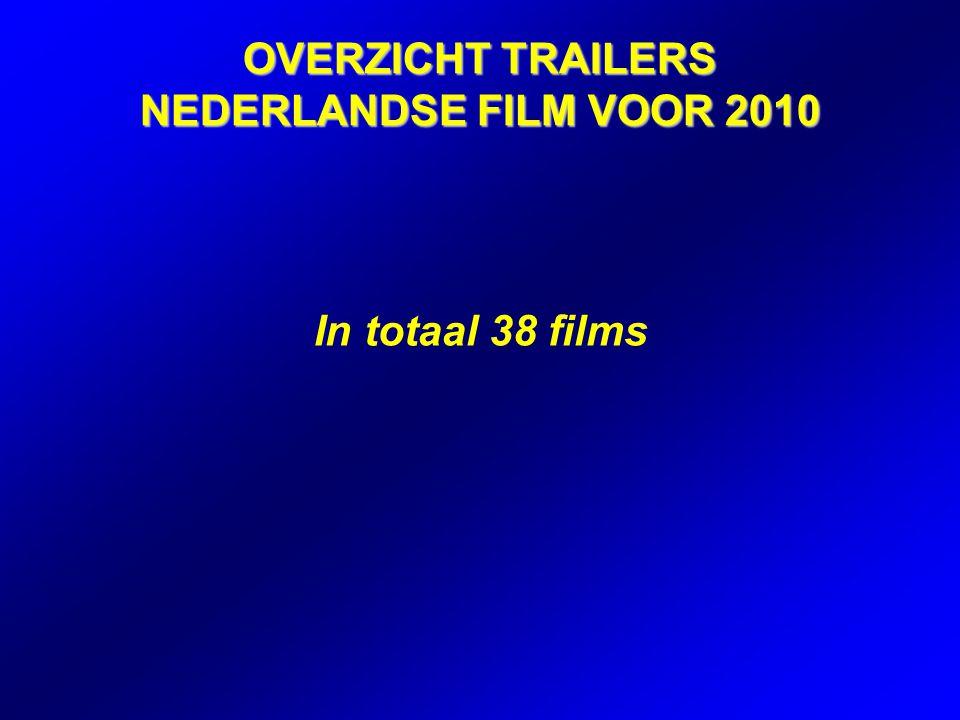 OVERZICHT TRAILERS NEDERLANDSE FILM VOOR 2010 In totaal 38 films