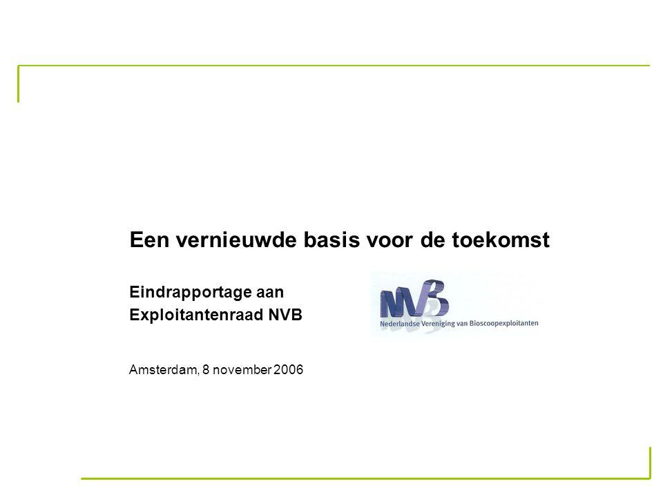 Een vernieuwde basis voor de toekomst Eindrapportage aan Exploitantenraad NVB Amsterdam, 8 november 2006