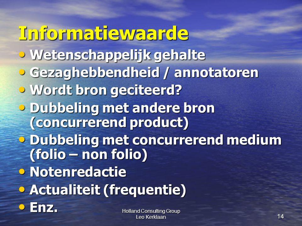 Holland Consulting Group Leo Kerklaan 14 Informatiewaarde Wetenschappelijk gehalte Wetenschappelijk gehalte Gezaghebbendheid / annotatoren Gezaghebbendheid / annotatoren Wordt bron geciteerd.
