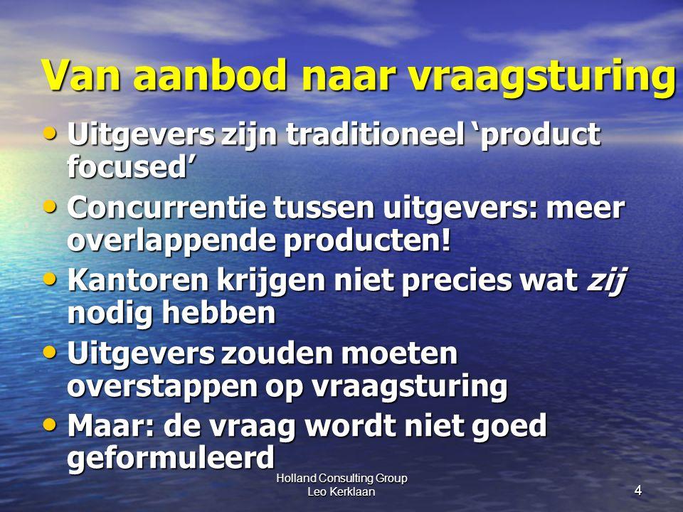 Holland Consulting Group Leo Kerklaan 4 Van aanbod naar vraagsturing Uitgevers zijn traditioneel 'product focused' Uitgevers zijn traditioneel 'product focused' Concurrentie tussen uitgevers: meer overlappende producten.