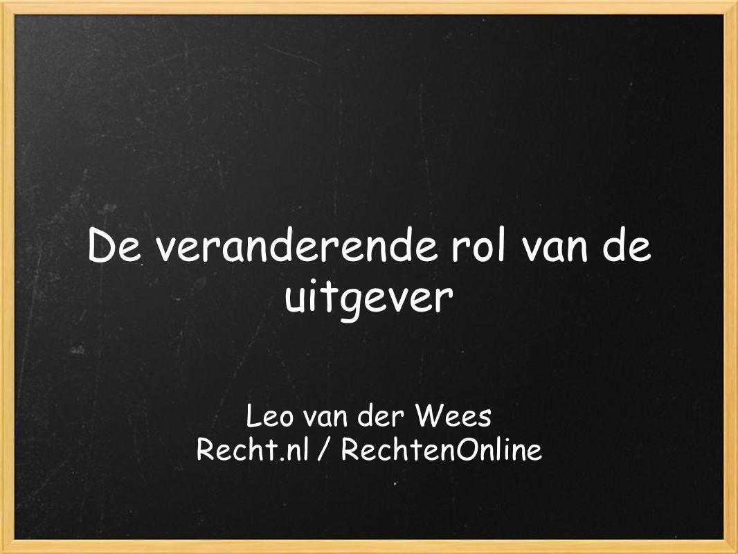 De veranderende rol van de uitgever Leo van der Wees Recht.nl / RechtenOnline