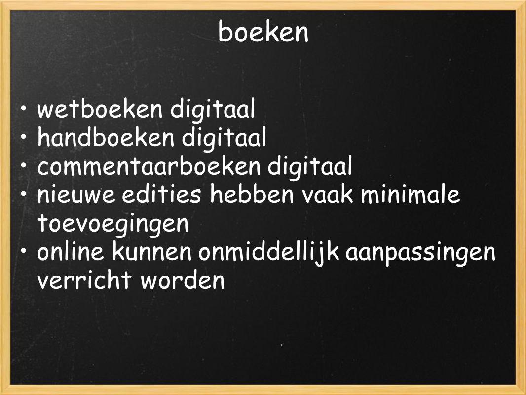 boeken wetboeken digitaal handboeken digitaal commentaarboeken digitaal nieuwe edities hebben vaak minimale toevoegingen online kunnen onmiddellijk aanpassingen verricht worden