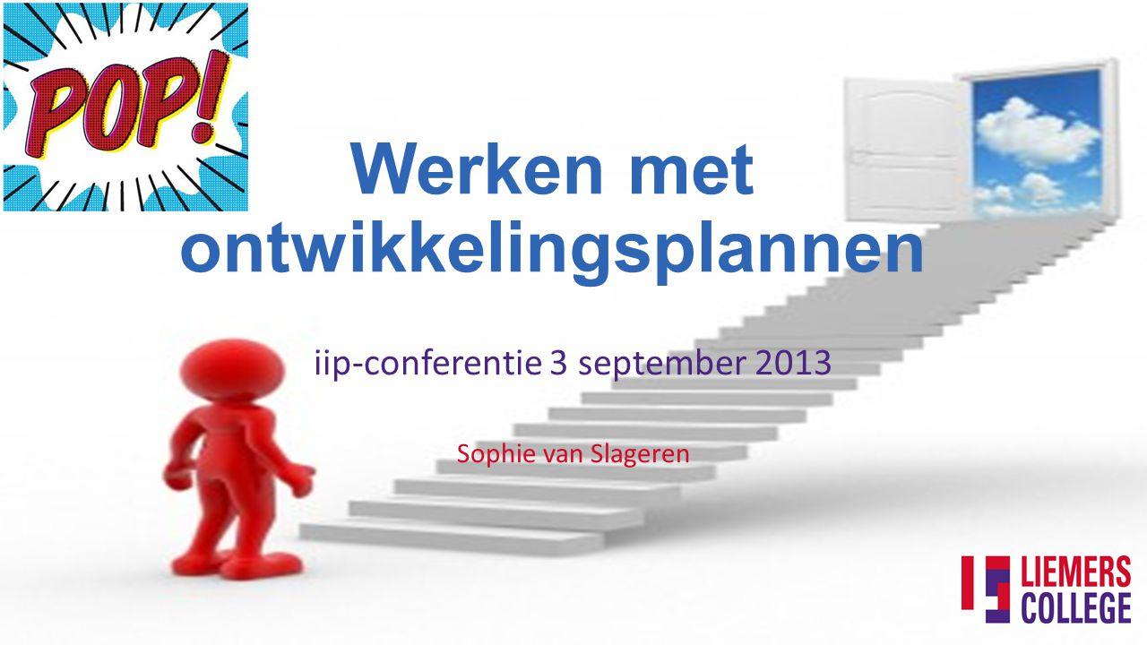 Werken met ontwikkelingsplannen iip-conferentie 3 september 2013 Sophie van Slageren