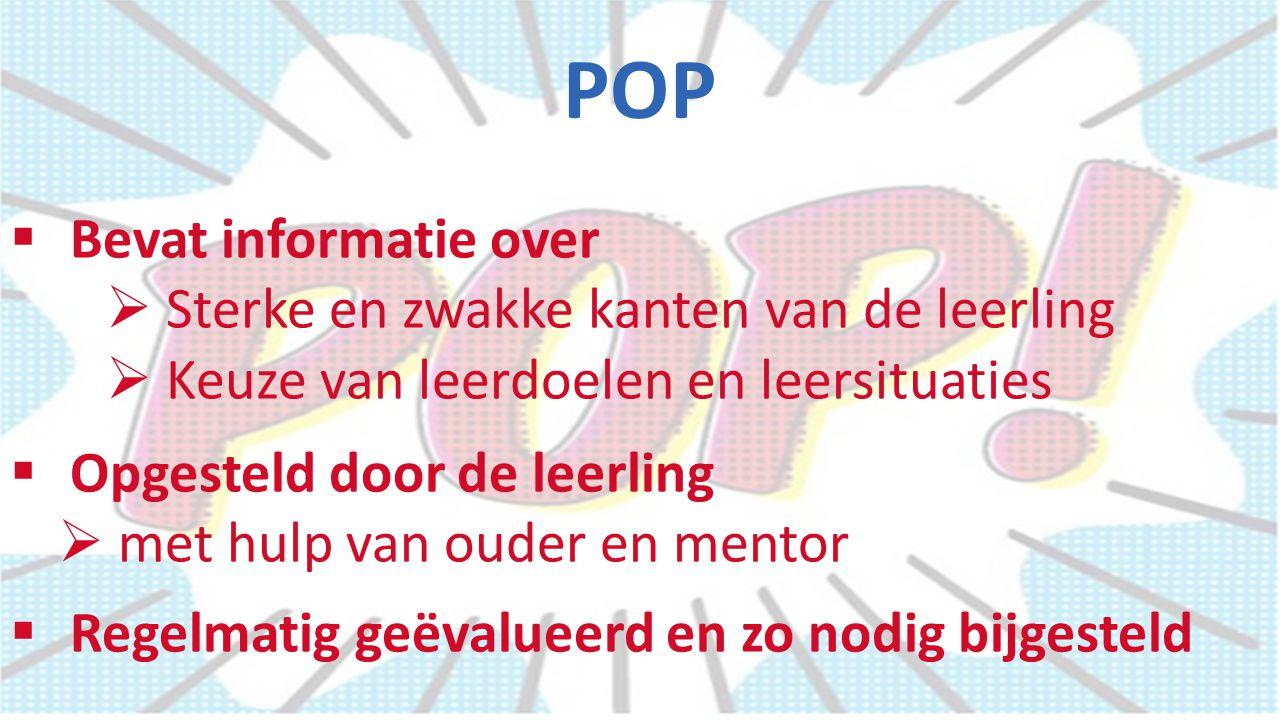 POP  Bevat informatie over  Sterke en zwakke kanten van de leerling  Keuze van leerdoelen en leersituaties  Opgesteld door de leerling  met hulp