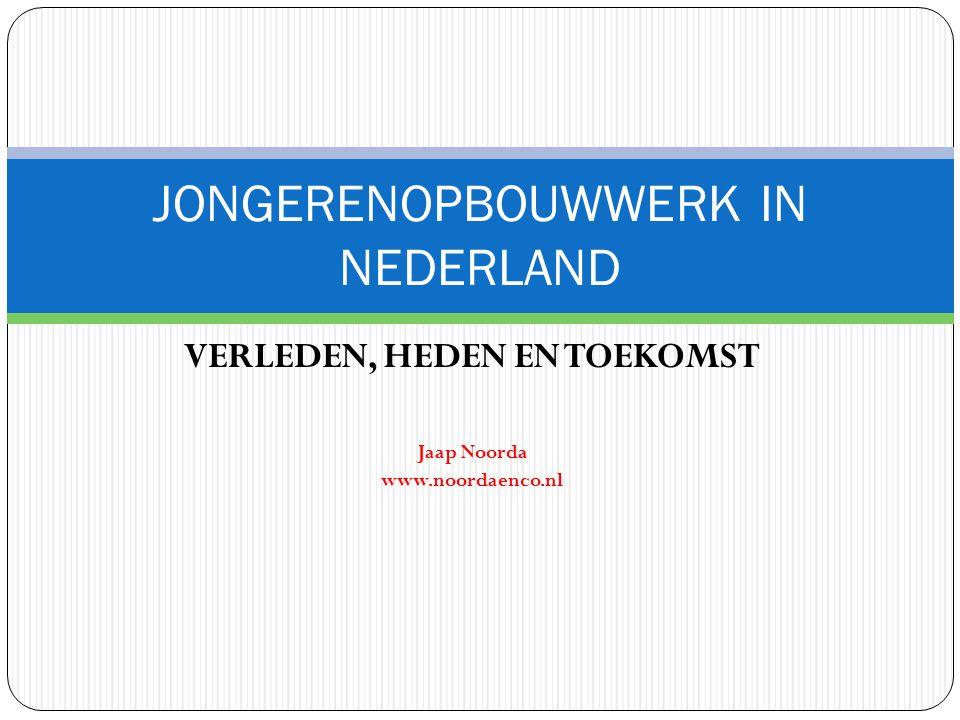 VERLEDEN, HEDEN EN TOEKOMST Jaap Noorda www.noordaenco.nl JONGERENOPBOUWWERK IN NEDERLAND