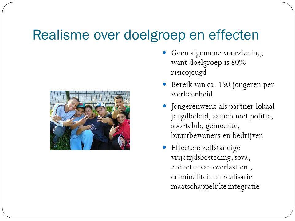 Realisme over doelgroep en effecten Geen algemene voorziening, want doelgroep is 80% risicojeugd Bereik van ca.