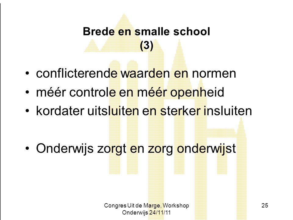 Congres Uit de Marge, Workshop Onderwijs 24/11/11 25 Brede en smalle school (3) conflicterende waarden en normen méér controle en méér openheid kordat