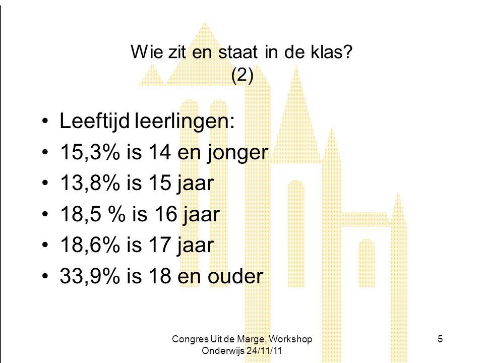 Congres Uit de Marge, Workshop Onderwijs 24/11/11 5 Wie zit en staat in de klas? (2) Leeftijd leerlingen: 15,3% is 14 en jonger 13,8% is 15 jaar 18,5