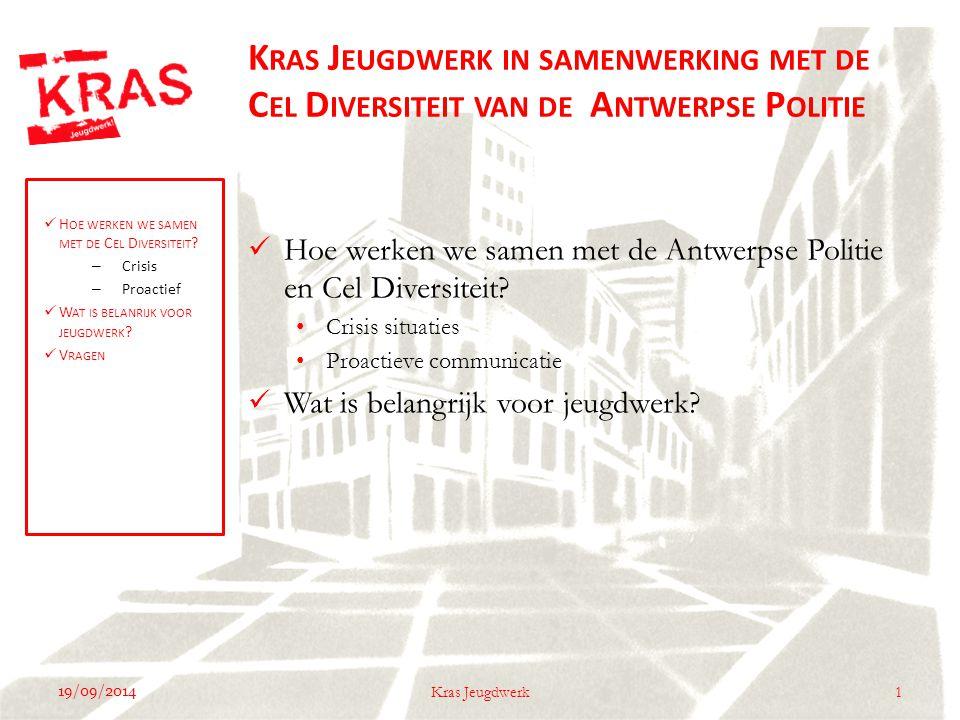19/09/2014 1Kras Jeugdwerk K RAS J EUGDWERK IN SAMENWERKING MET DE C EL D IVERSITEIT VAN DE A NTWERPSE P OLITIE Hoe werken we samen met de Antwerpse Politie en Cel Diversiteit.
