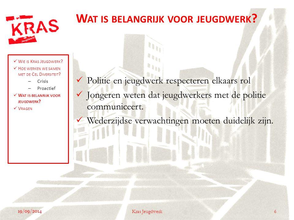 19/09/2014 6Kras Jeugdwerk Politie en jeugdwerk respecteren elkaars rol Jongeren weten dat jeugdwerkers met de politie communiceert.