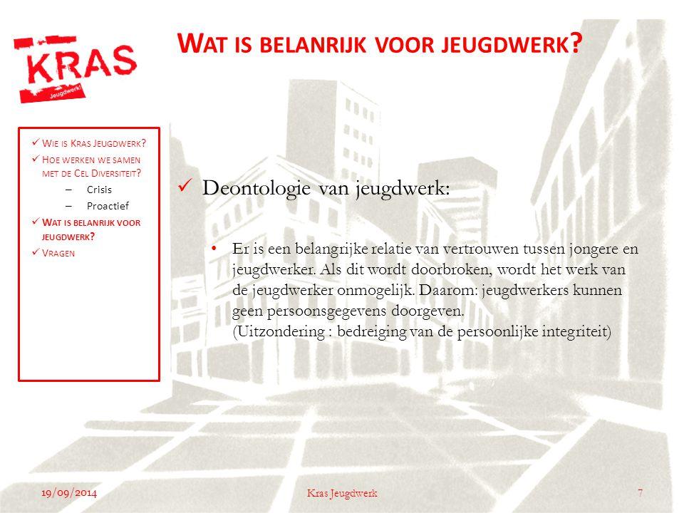 19/09/2014 7Kras Jeugdwerk Deontologie van jeugdwerk: Er is een belangrijke relatie van vertrouwen tussen jongere en jeugdwerker.