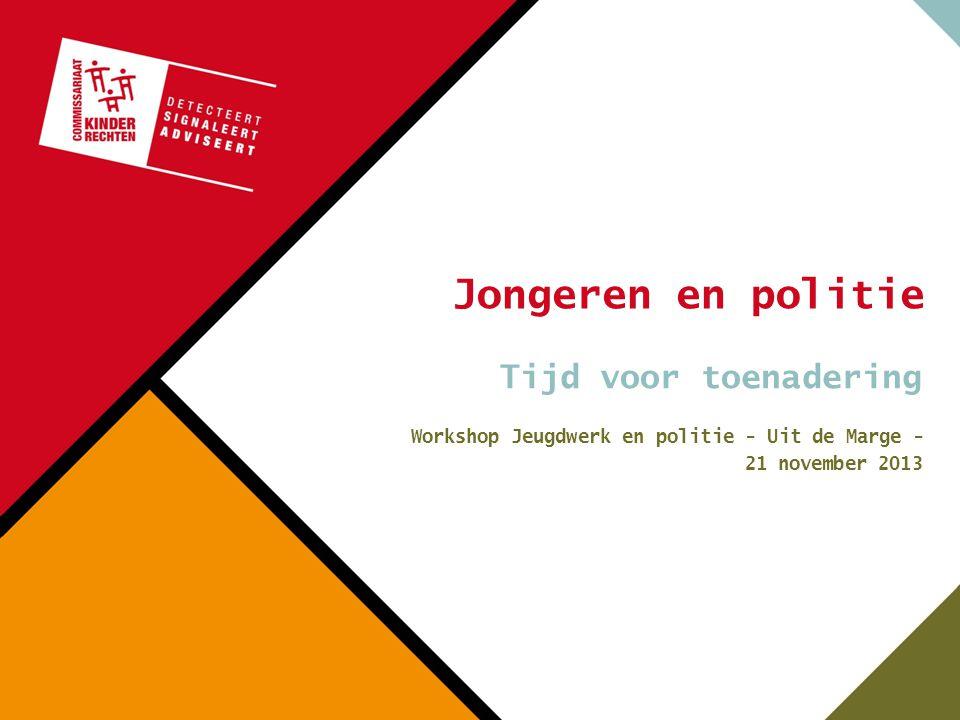 Jongeren en politie Tijd voor toenadering Workshop Jeugdwerk en politie - Uit de Marge - 21 november 2013