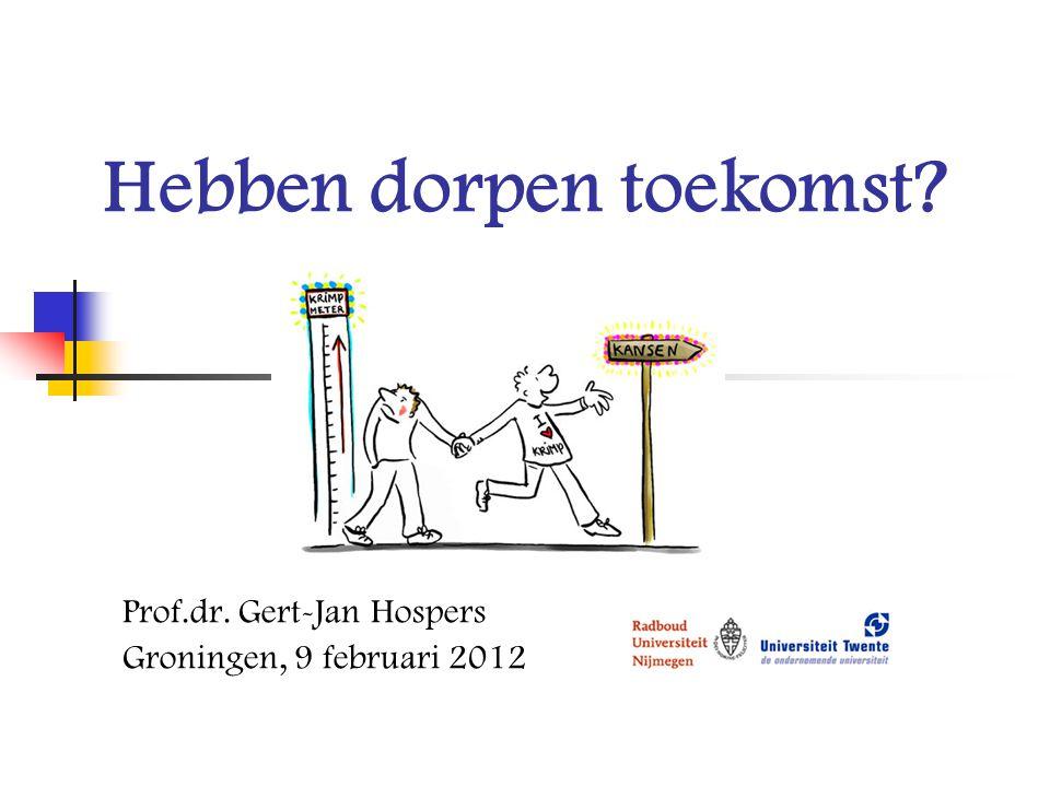 Hebben dorpen toekomst? Prof.dr. Gert-Jan Hospers Groningen, 9 februari 2012