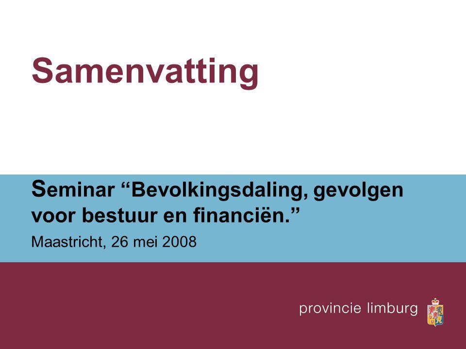 Samenvatting S eminar Bevolkingsdaling, gevolgen voor bestuur en financiën. Maastricht, 26 mei 2008