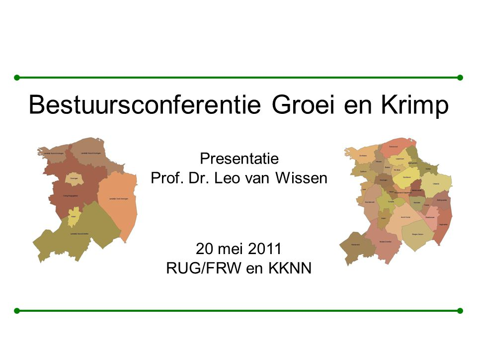Presentatie Prof. Dr. Leo van Wissen Bestuursconferentie Groei en Krimp 20 mei 2011 RUG/FRW en KKNN