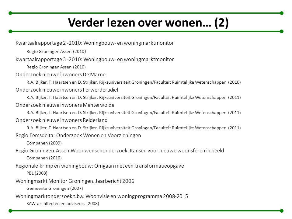 Verder lezen over wonen… (2) Kwartaalrapportage 2 -2010: Woningbouw- en woningmarktmonitor Regio Groningen Assen (2010 ) Kwartaalrapportage 3 -2010: W