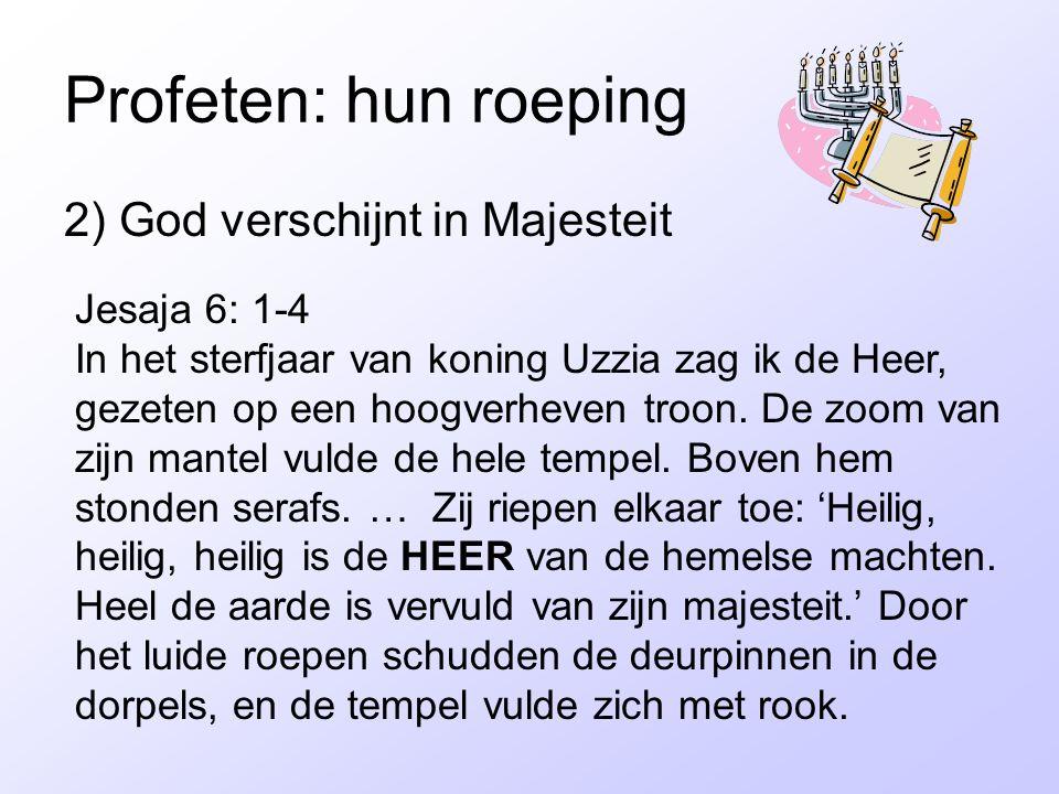 Profeten: hun roeping 2) God verschijnt in Majesteit Jesaja 6: 1-4 In het sterfjaar van koning Uzzia zag ik de Heer, gezeten op een hoogverheven troon