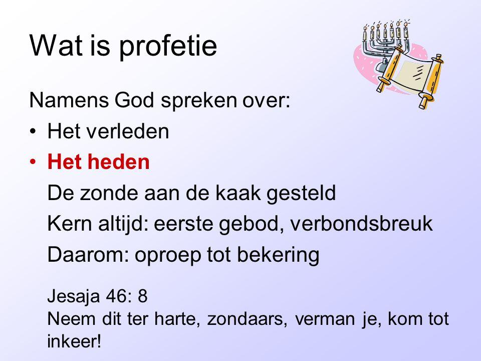 Wat is profetie Namens God spreken over: Het verleden Het heden De zonde aan de kaak gesteld Kern altijd: eerste gebod, verbondsbreuk Daarom: oproep t