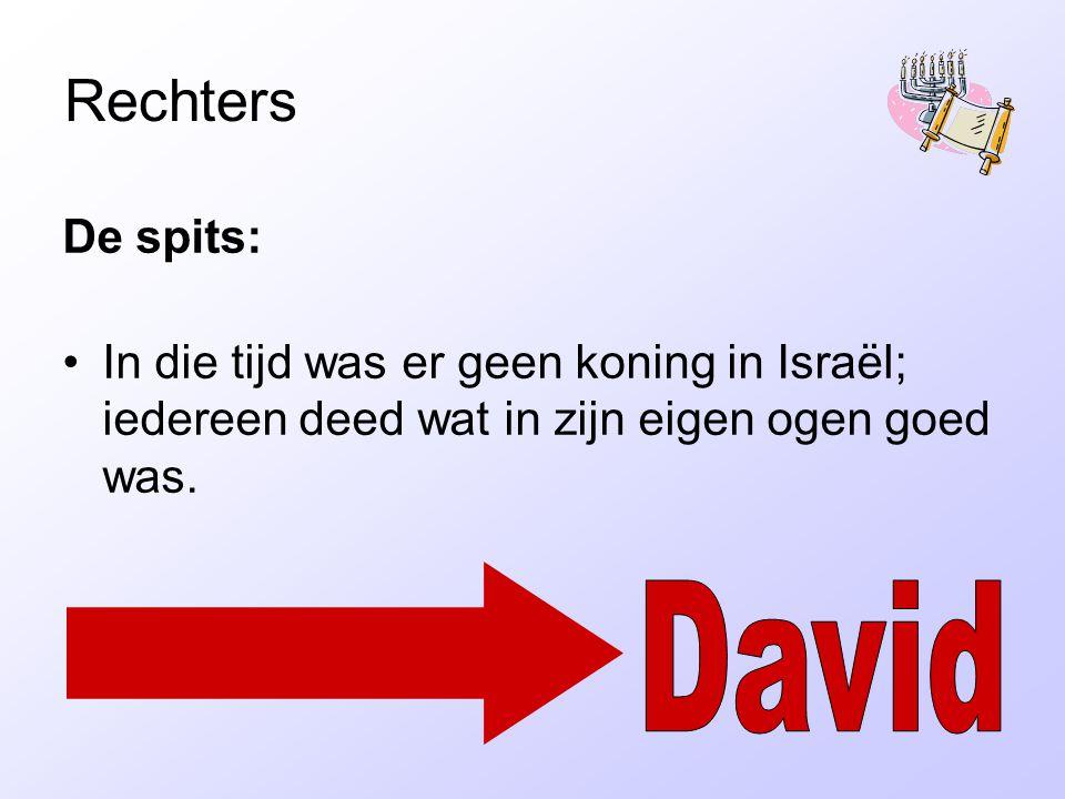 Rechters De spits: In die tijd was er geen koning in Israël; iedereen deed wat in zijn eigen ogen goed was.