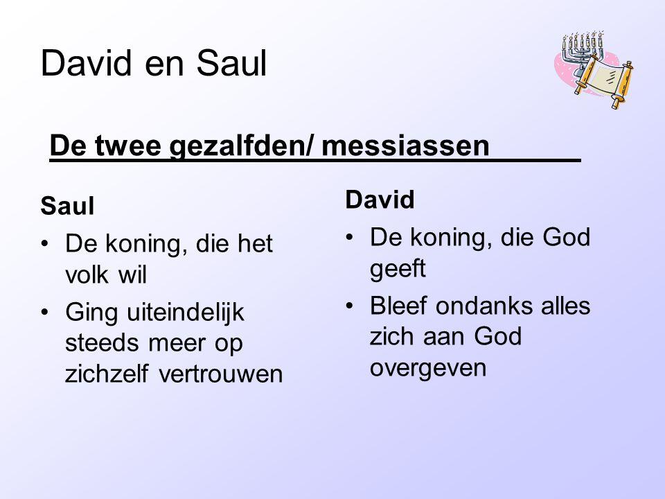 David en Saul Saul De koning, die het volk wil Ging uiteindelijk steeds meer op zichzelf vertrouwen David De koning, die God geeft Bleef ondanks alles zich aan God overgeven De twee gezalfden/ messiassen