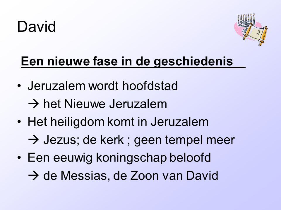 David Jeruzalem wordt hoofdstad  het Nieuwe Jeruzalem Het heiligdom komt in Jeruzalem  Jezus; de kerk ; geen tempel meer Een eeuwig koningschap beloofd  de Messias, de Zoon van David Een nieuwe fase in de geschiedenis