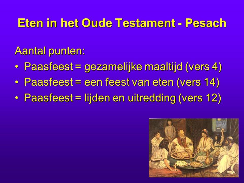 Eten in het Oude Testament - Pesach Aantal punten: Paasfeest = gezamelijke maaltijd (vers 4)Paasfeest = gezamelijke maaltijd (vers 4) Paasfeest = een