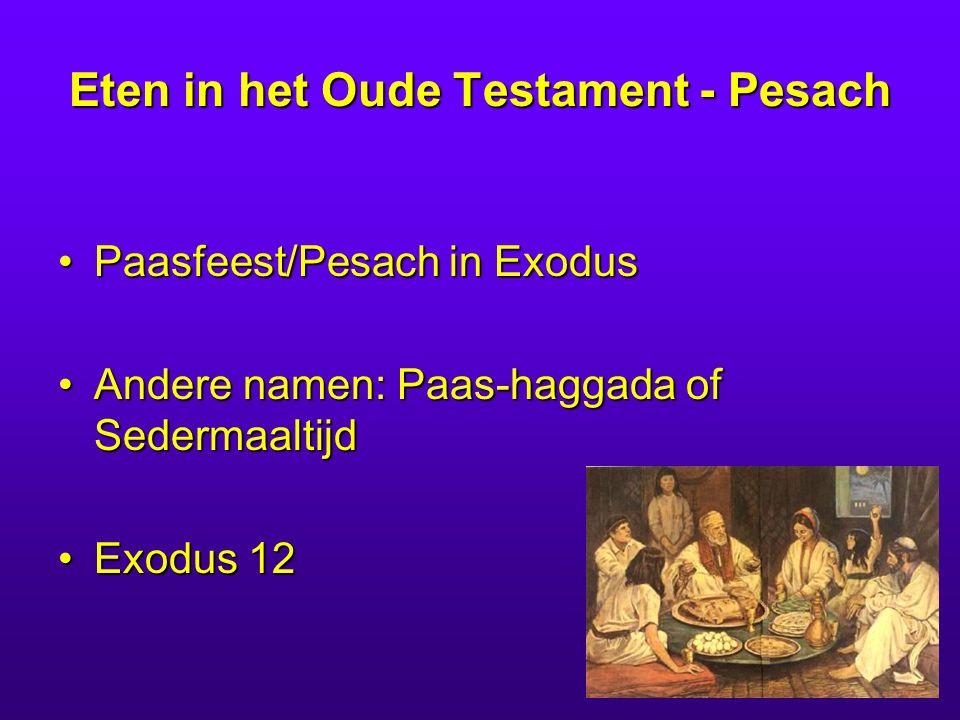 Eten in het Oude Testament - Pesach Paasfeest/Pesach in ExodusPaasfeest/Pesach in Exodus Andere namen: Paas-haggada of SedermaaltijdAndere namen: Paas-haggada of Sedermaaltijd Exodus 12Exodus 12