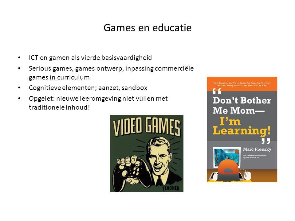 Games en educatie ICT en gamen als vierde basisvaardigheid Serious games, games ontwerp, inpassing commerciële games in curriculum Cognitieve elemente