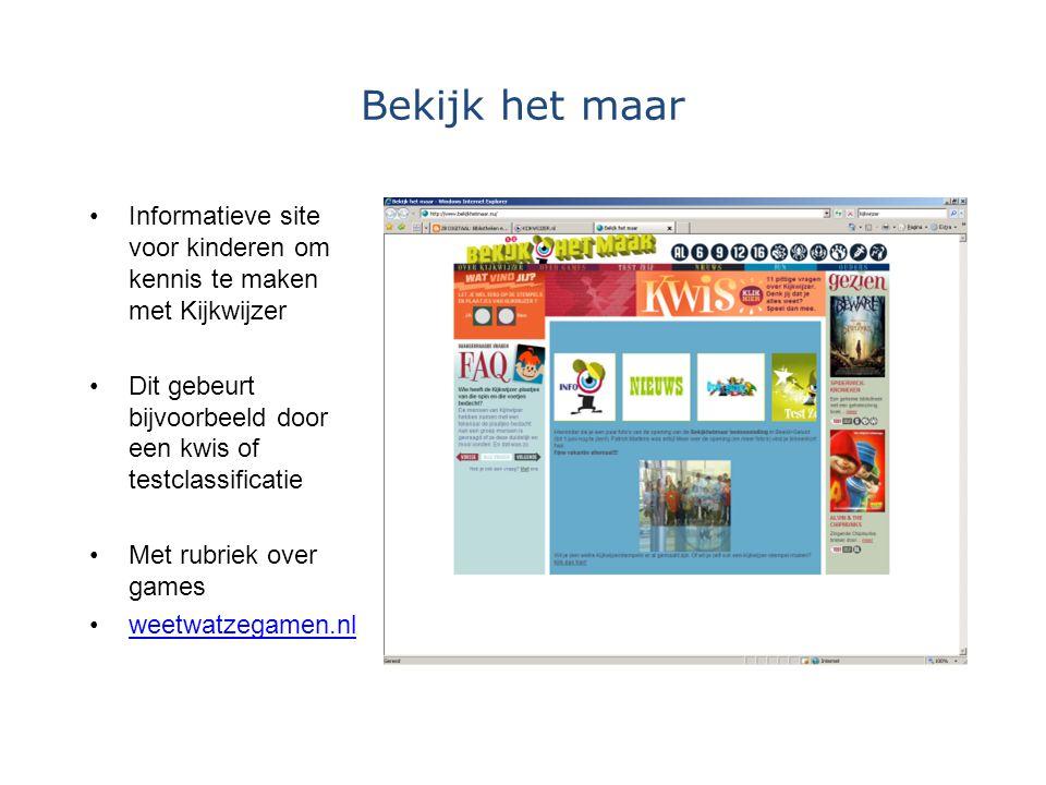 Bekijk het maar Informatieve site voor kinderen om kennis te maken met Kijkwijzer Dit gebeurt bijvoorbeeld door een kwis of testclassificatie Met rubr