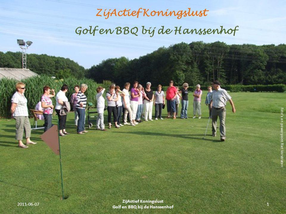 Golf en BBQ bij de Hanssenhof ZijActief Koningslust 2011-06-071 ZijActief Koningslust Golf en BBQ bij de Hanssenhof Foto's en powerpoint Riet Verstraten