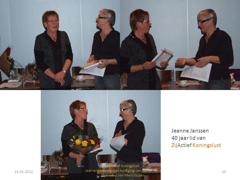 24-01-201210 ZijActief Koningslust Jaarvergadering met huldiging van jubilarissen Optreden van Marij Gijsen Jeanne Janssen 40 jaar lid van ZijActief K