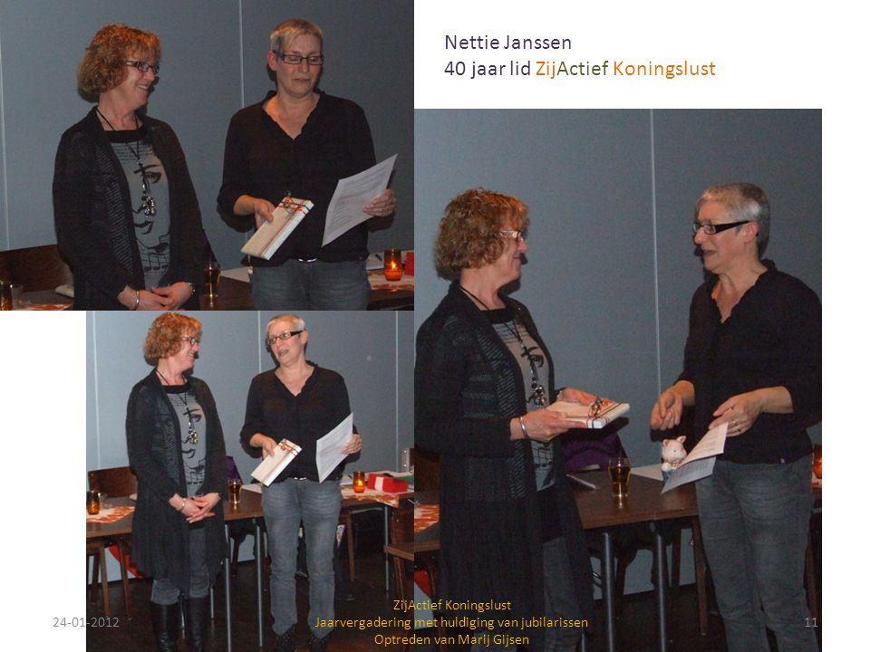 24-01-201211 ZijActief Koningslust Jaarvergadering met huldiging van jubilarissen Optreden van Marij Gijsen Nettie Janssen 40 jaar lid ZijActief Konin