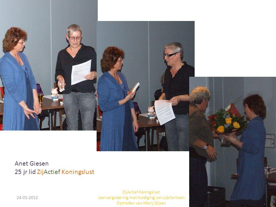 24-01-201213 ZijActief Koningslust Jaarvergadering met huldiging van jubilarissen Optreden van Marij Gijsen Anet Giesen 25 jr lid ZijActief Koningslust