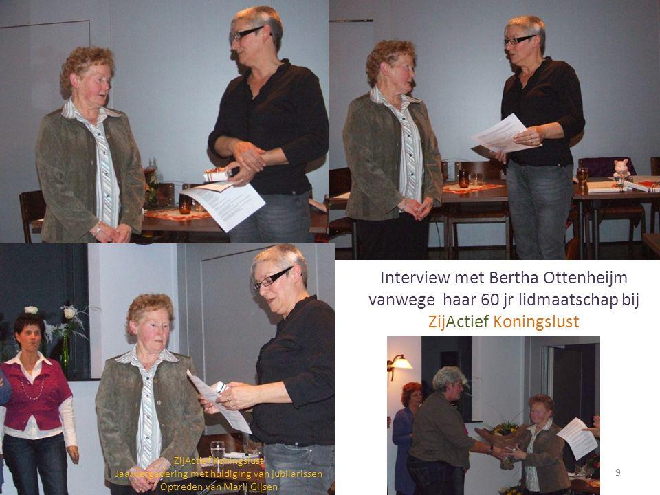 24-01-20129 ZijActief Koningslust Jaarvergadering met huldiging van jubilarissen Optreden van Marij Gijsen Interview met Bertha Ottenheijm vanwege haa