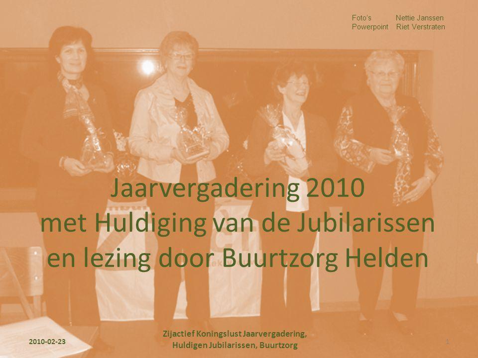 Jaarvergadering 2010 met Huldiging van de Jubilarissen en lezing door Buurtzorg Helden Foto's Nettie Janssen Powerpoint Riet Verstraten 2010-02-231 Zi