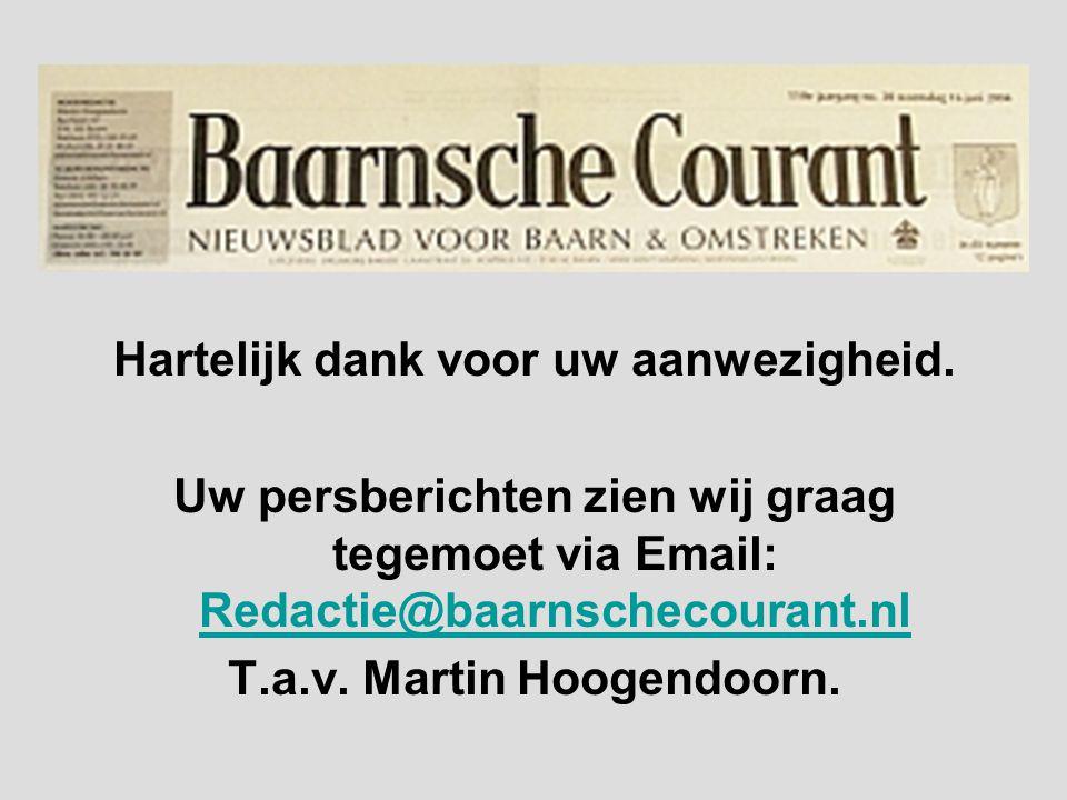 Hartelijk dank voor uw aanwezigheid. Uw persberichten zien wij graag tegemoet via Email: Redactie@baarnschecourant.nl Redactie@baarnschecourant.nl T.a