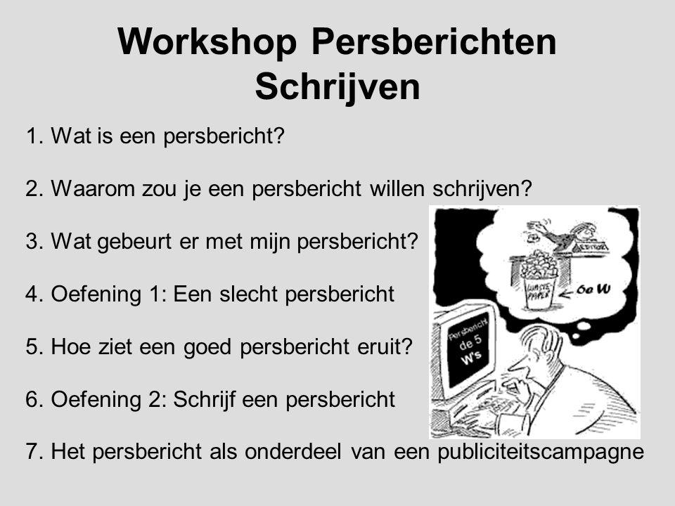 Workshop Persberichten Schrijven 1.Wat is een persbericht? 2.Waarom zou je een persbericht willen schrijven? 3.Wat gebeurt er met mijn persbericht? 4.