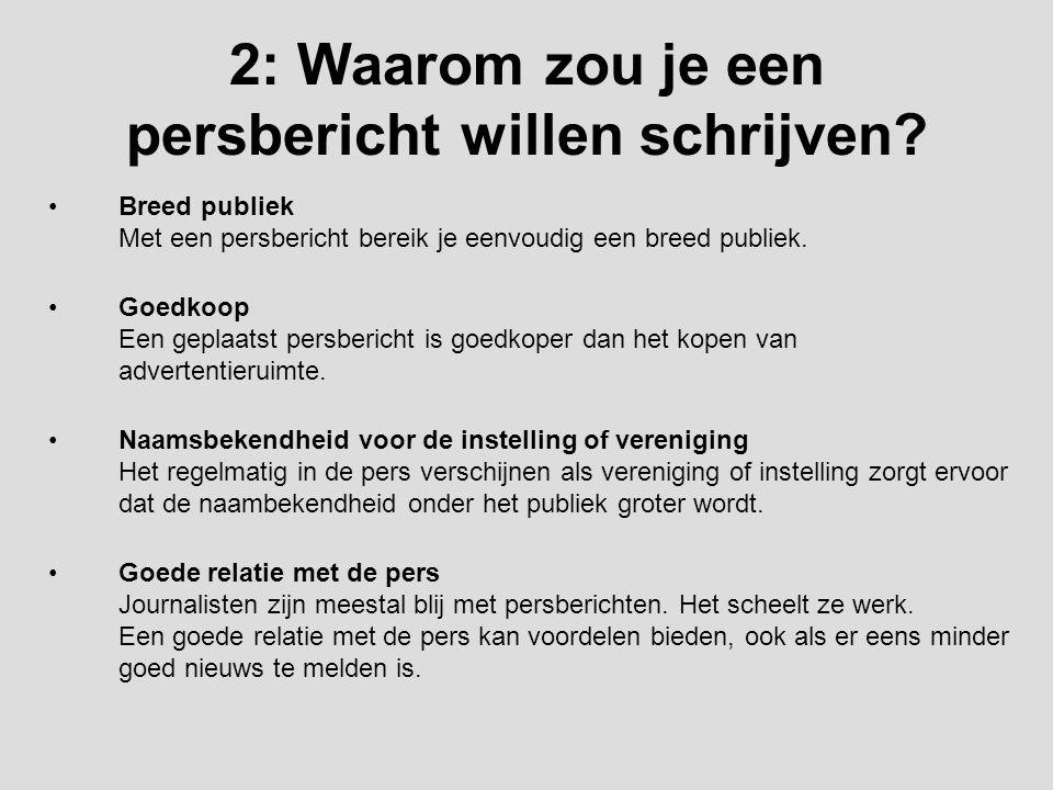 2: Waarom zou je een persbericht willen schrijven? Breed publiek Met een persbericht bereik je eenvoudig een breed publiek. Goedkoop Een geplaatst per