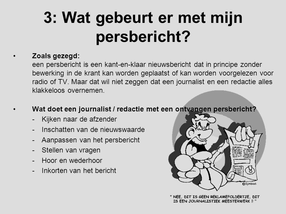 3: Wat gebeurt er met mijn persbericht? Zoals gezegd: een persbericht is een kant-en-klaar nieuwsbericht dat in principe zonder bewerking in de krant