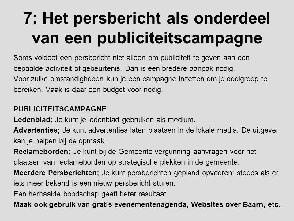 7: Het persbericht als onderdeel van een publiciteitscampagne Soms voldoet een persbericht niet alleen om publiciteit te geven aan een bepaalde activi