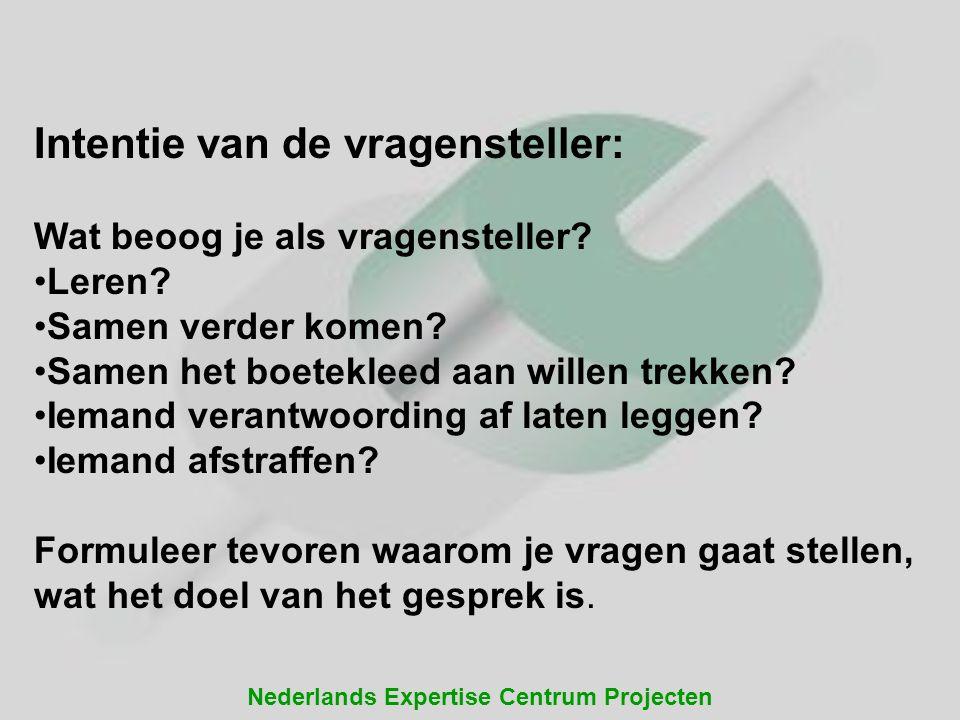 Nederlands Expertise Centrum Projecten Intentie van de vragensteller: Wat beoog je als vragensteller? Leren? Samen verder komen? Samen het boetekleed
