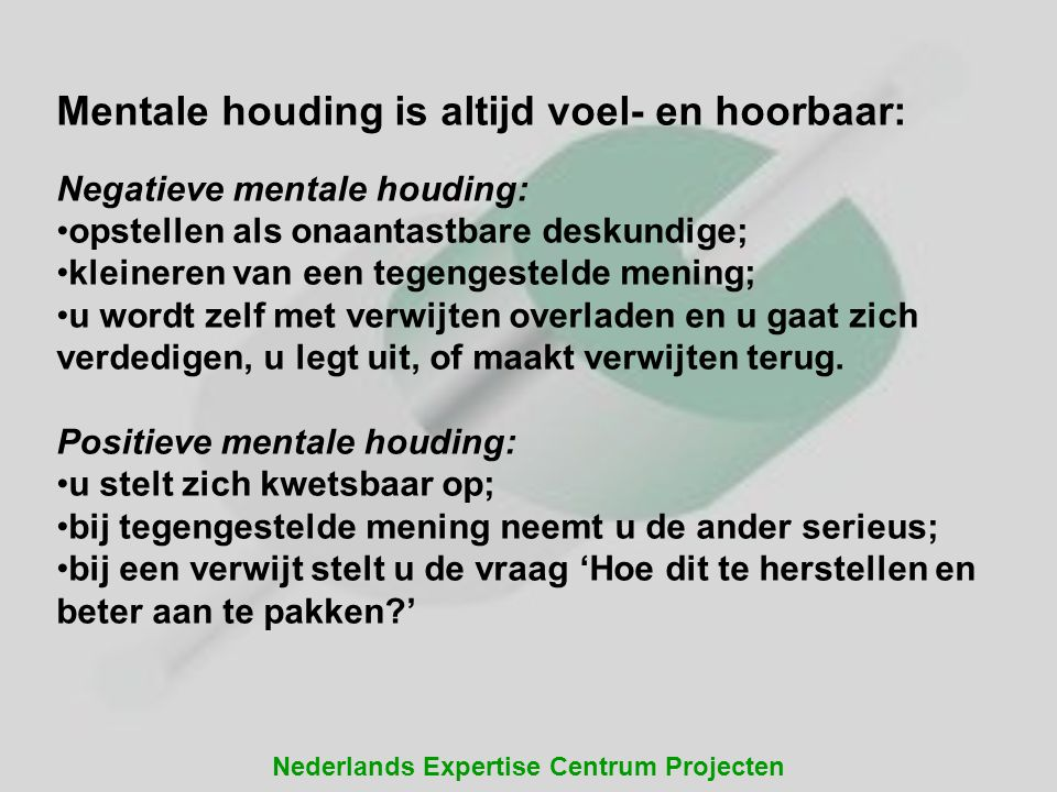 Nederlands Expertise Centrum Projecten Mentale houding is altijd voel- en hoorbaar: Negatieve mentale houding: opstellen als onaantastbare deskundige;