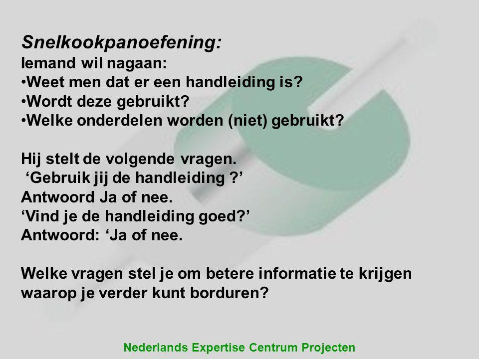 Nederlands Expertise Centrum Projecten Snelkookpanoefening: Iemand wil nagaan: Weet men dat er een handleiding is? Wordt deze gebruikt? Welke onderdel