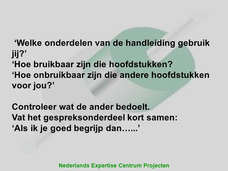 Nederlands Expertise Centrum Projecten 'Welke onderdelen van de handleiding gebruik jij?' 'Hoe bruikbaar zijn die hoofdstukken? 'Hoe onbruikbaar zijn