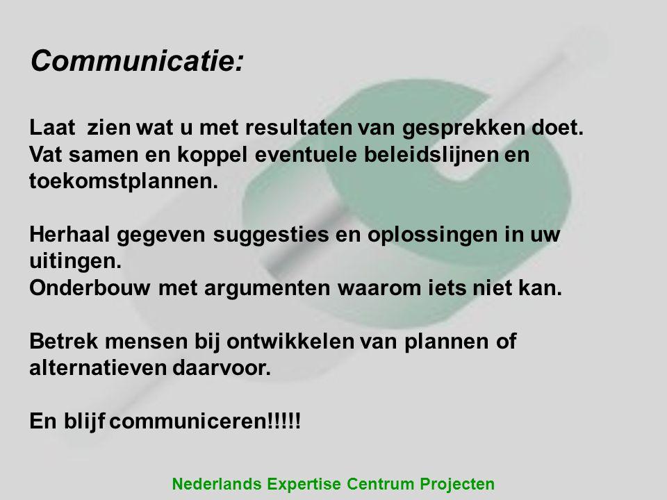 Nederlands Expertise Centrum Projecten Communicatie: Laat zien wat u met resultaten van gesprekken doet. Vat samen en koppel eventuele beleidslijnen e