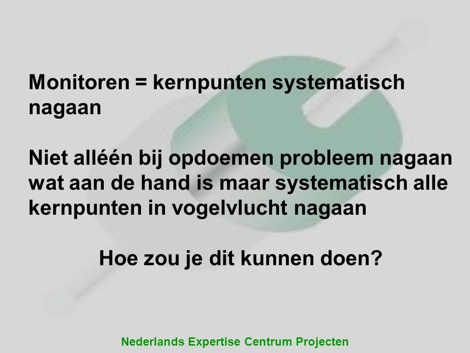 Nederlands Expertise Centrum Projecten Monitoren = kernpunten systematisch nagaan Niet alléén bij opdoemen probleem nagaan wat aan de hand is maar sys