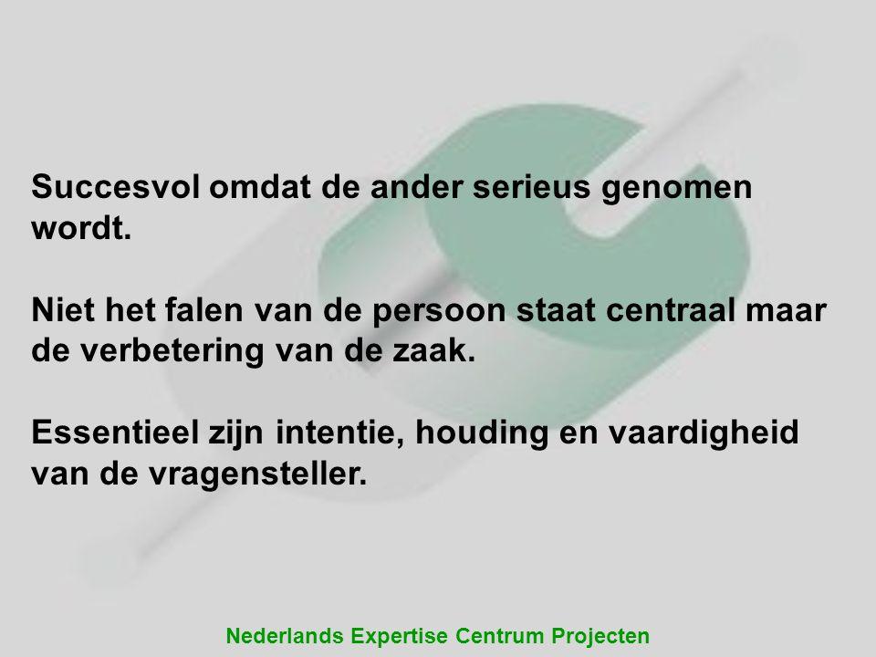Nederlands Expertise Centrum Projecten Succesvol omdat de ander serieus genomen wordt. Niet het falen van de persoon staat centraal maar de verbeterin