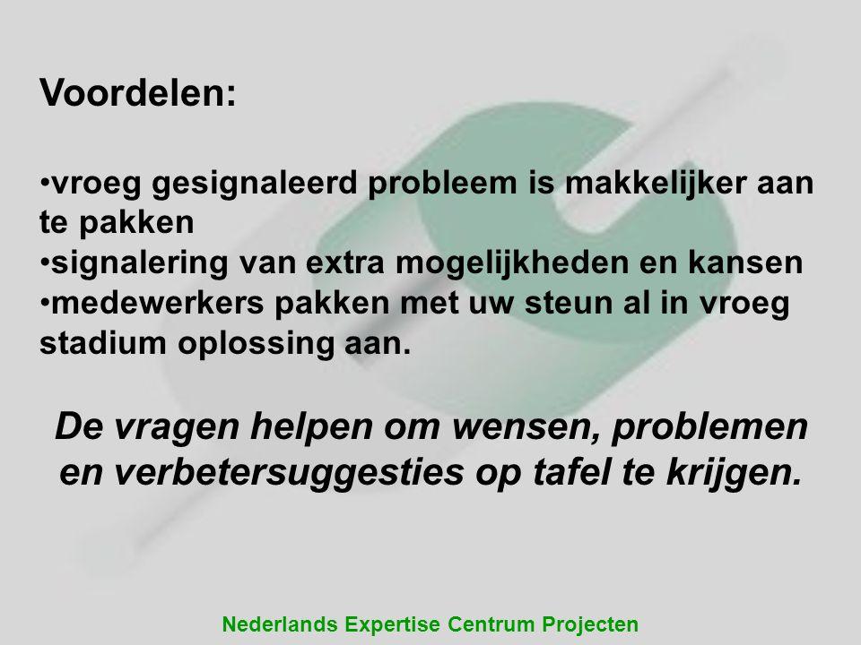 Nederlands Expertise Centrum Projecten Voordelen: vroeg gesignaleerd probleem is makkelijker aan te pakken signalering van extra mogelijkheden en kans